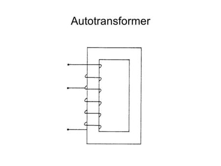 Autotransformer. Autotransformer connected for step- down operation N HS = # of turns on the High Side N LS = # of turns embraced by the Low Side.