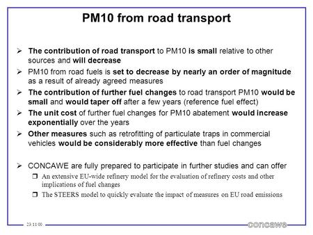 23/11/00 PM10 from road transport The contribution of road transport to PM10 is small relative to other sources and will decrease PM10 from road fuels.