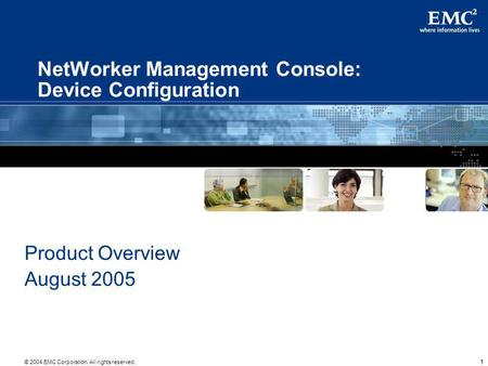 © 2004 EMC Corporation. All rights reserved. 111 NetWorker Management Console: Device Configuration Product Overview August 2005.