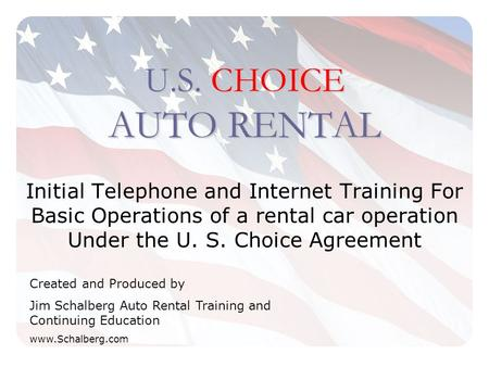 U.S. CHOICE AUTO RENTAL Initial Telephone and Internet Training For Basic Operations of a rental car operation Under the U. S. Choice Agreement Created.