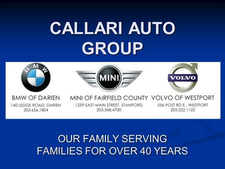 CALLARI AUTO GROUP OUR FAMILY SERVING FAMILIES FOR OVER 40 YEARS.