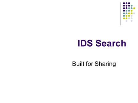 IDS Search Built for Sharing. What is IDS Search?