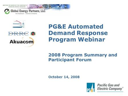 PG&E Automated Demand Response Program Webinar 2008 Program Summary and Participant Forum October 14, 2008.