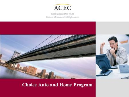 Choice Auto and Home Program. New! Marsh program administrator and broker Dependable auto and homeowners insurance Discounted group rates.