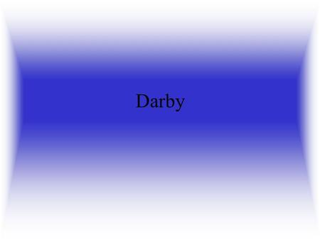 Darby. I was born in 1995 in the Sunbury Hospital to my parents Kieran and Judy.