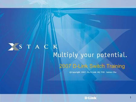 1 2007 D-Link Switch Training ©Copyright 2007. By D-Link HQ TSD James Chu.