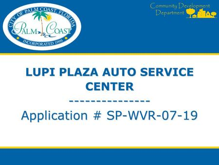 Community Development Department LUPI PLAZA AUTO SERVICE CENTER --------------- Application # SP-WVR-07-19.