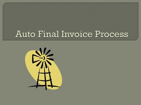 Part of the Process Improvement Initiative in GCA and Financial Management Add more efficiency to our current final invoicing process Accommodate increasing.