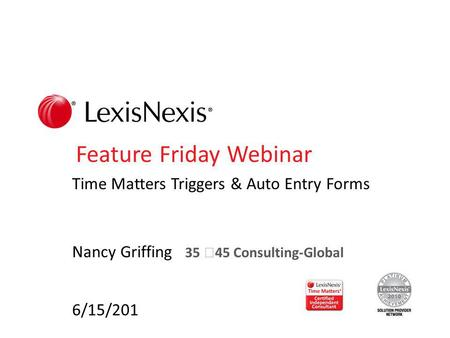 Feature Friday Webinar Time Matters Triggers & Auto Entry Forms Nancy Griffing 35 45 Consulting-Global 6/15/201.