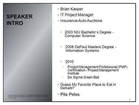 SPEAKER INTRO 1 © 2012 Insurance Auto Auctions, Inc. Confidential and proprietary information. Do not copy, reproduce or distribute without the prior written.