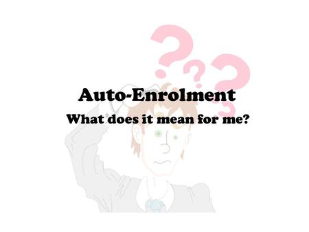 Auto-Enrolment What does it mean for me?. What is it? Auto-enrolment is a compulsory pension scheme which all employers must adopt by a set time period.