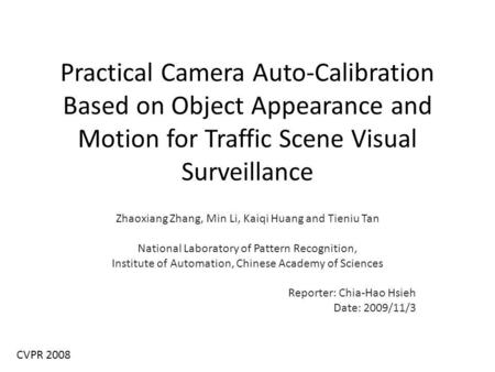 Practical Camera Auto-Calibration Based on Object Appearance and Motion for Traffic Scene Visual Surveillance Zhaoxiang Zhang, Min Li, Kaiqi Huang and.