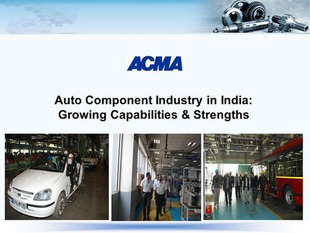 Auto Component Industry in India: Growing Capabilities & Strengths.