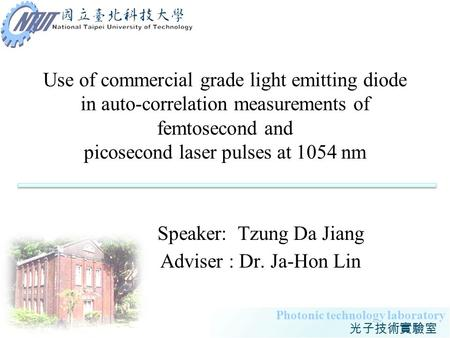 1 Photonic technology laboratory Use of commercial grade light emitting diode in auto-correlation measurements of femtosecond and picosecond laser pulses.