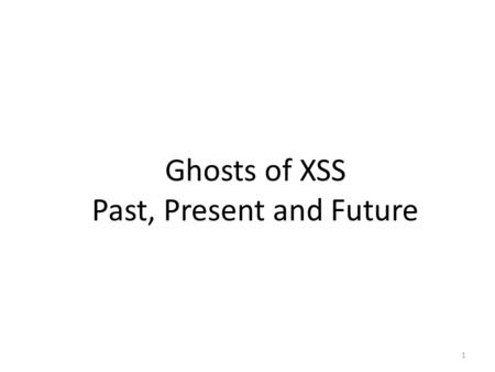 1 Ghosts of XSS Past, Present and Future. 2 Jim Manico VP Security Architecture, WhiteHat Security VP Security Architecture, WhiteHat Security Web Developer,