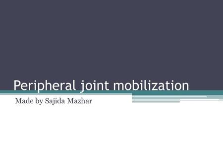 Peripheral joint mobilization Made by Sajida Mazhar.