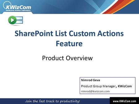 SharePoint List Custom Actions Feature Product Overview Nimrod Geva Product Group Manager, KWizCom