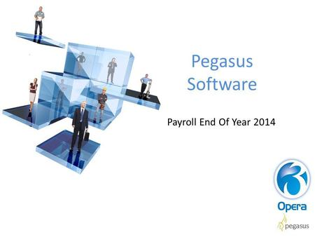 Pegasus Software Payroll End Of Year 2014. Pegasus Software Payroll End Of Year 2014 Samantha Garrett Product Specialist.