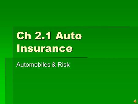 Ch 2.1 Auto Insurance Automobiles & Risk In America… 40,000 Americans DIE each year 40,000 Americans DIE each year 3,000,000 Americans are injured each.