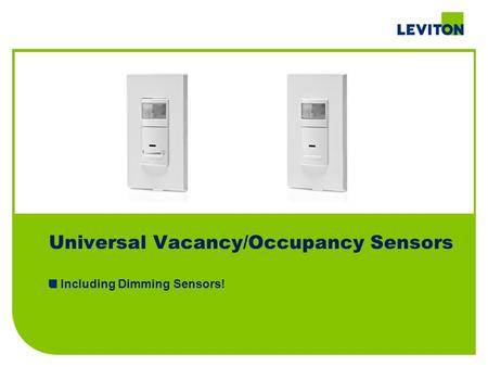 Universal Vacancy/Occupancy Sensors Including Dimming Sensors!