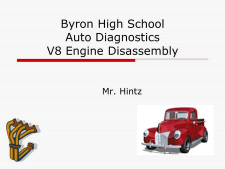 Byron High School Auto Diagnostics V8 Engine Disassembly Mr. Hintz.