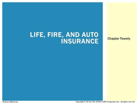 LIFE, FIRE, AND AUTO INSURANCE Chapter Twenty Copyright © 2014 by The McGraw-Hill Companies, Inc. All rights reserved. McGraw-Hill/Irwin.
