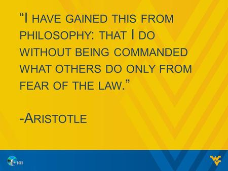 I HAVE GAINED THIS FROM PHILOSOPHY : THAT I DO WITHOUT BEING COMMANDED WHAT OTHERS DO ONLY FROM FEAR OF THE LAW. -A RISTOTLE.
