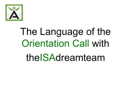 The Language of the Orientation Call with theISAdreamteam.