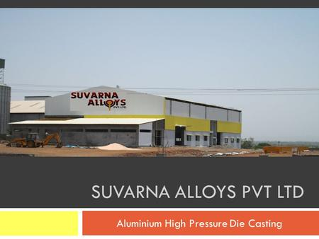 SUVARNA ALLOYS PVT LTD Aluminium High Pressure Die Casting.