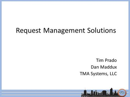 Request Management Solutions Tim Prado Dan Maddux TMA Systems, LLC.