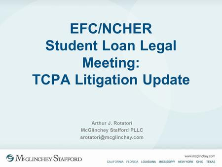 EFC/NCHER Student Loan Legal Meeting: TCPA Litigation Update Arthur J. Rotatori McGlinchey Stafford PLLC