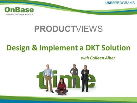 PRODUCTVIEWS USERPROGRAMS with Colleen Alber Design & Implement a DKT Solution.