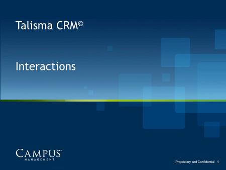 Talisma CRM© Interactions Proprietary and Confidential.