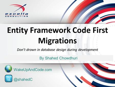 Entity Framework Code First Migrations By Shahed Chowdhuri Dont drown in database design during WakeUpAndCode.com.