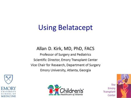 Using Belatacept Allan D. Kirk, MD, PhD, FACS