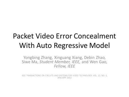 Packet Video Error Concealment With Auto Regressive Model Yongbing Zhang, Xinguang Xiang, Debin Zhao, Siwe Ma, Student Member, IEEE, and Wen Gao, Fellow,