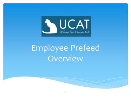 Employee Prefeed Overview 1. CAT-HR will become UCAT Prefeed: the system that enables employees --staff, faculty, academics, and postdocs-- to be fed.
