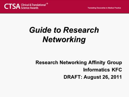 Guide to Research Networking Research Networking Affinity Group Informatics KFC DRAFT: August 26, 2011.