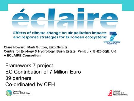 Framework 7 project EC Contribution of 7 Million Euro 39 partners Co-ordinated by CEH Clare Howard, Mark Sutton, Eiko Nemitz Centre for Ecology & Hydrology,