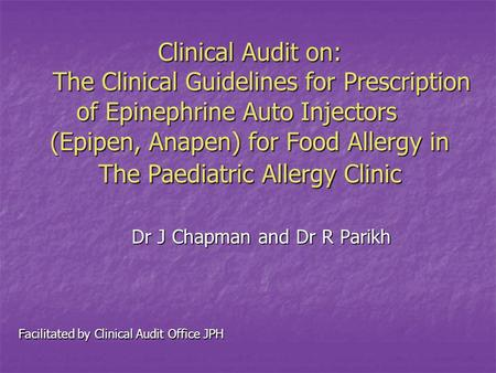 Clinical Audit on: The Clinical Guidelines for Prescription of Epinephrine Auto Injectors (Epipen, Anapen) for Food Allergy in The Paediatric Allergy Clinic.
