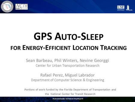 GPS A UTO -S LEEP FOR E NERGY -E FFICIENT L OCATION T RACKING Sean Barbeau, Phil Winters, Nevine Georggi Center for Urban Transportation Research Rafael.