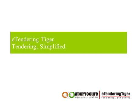 ETendering Tiger Tendering, Simplified.. Table of content About our company Competitive Advantages of abcProcure Our Credentials Our end to end Procurement.