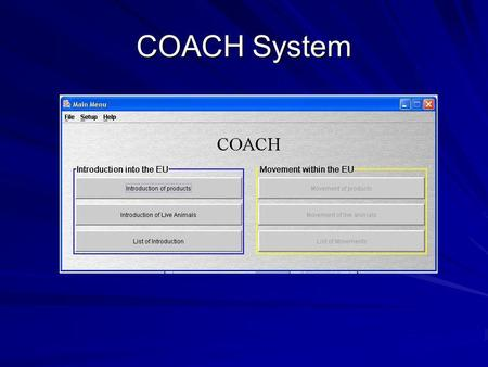 COACH System. Coach Data base providing Information & Support for the Veterinarian at the EU BIP (Based on updated import & transit conditions within.