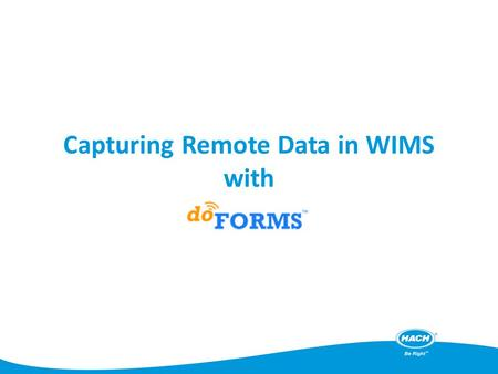 Capturing Remote Data in WIMS with. What is doFORMS? IIM has partnered with doFORMS, a third party vendor that allows data entry forms to be created on.