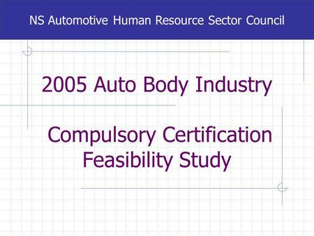 2005 Auto Body Industry Compulsory Certification Feasibility Study NS Automotive Human Resource Sector Council.