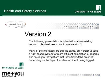 Health and Safety Services Version 2 The following presentation is intended to show existing version 1 Sentinel users how to use version 2. Many of the.