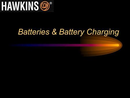 Batteries & Battery Charging. Welcome In this presentation we try to give you: An overview of lead acid batteries and how they work. An overview of Hawkins.