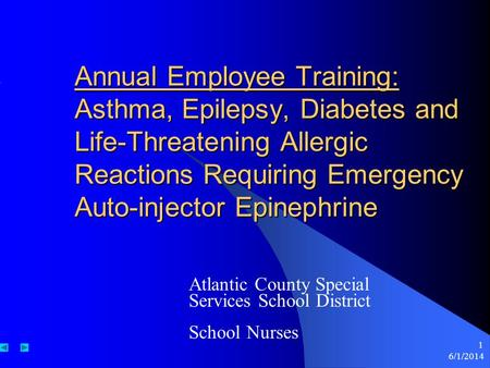 6/1/2014 1 Annual Employee Training: Asthma, Epilepsy, Diabetes and Life-Threatening Allergic Reactions Requiring Emergency Auto-injector Epinephrine Atlantic.