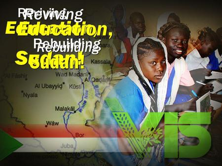 Reviving Rebuilding Sudan! Education, Reviving Reviving Rebuilding Sudan! Education, Education,