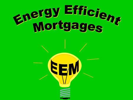 What is an Energy Efficient Mortgage? An EEM is a loan made in conjunction with a VA purchase loan for an existing dwelling, or a refinance loan secured.